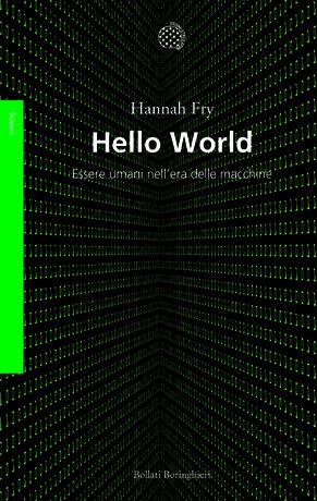 Hannah Fry - Hello world. Essere umani nell'era delle macchine - Bollati Boringhieri Editore