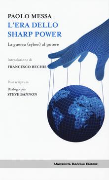 Paolo Messa - L'era della sharp power: la guerra cyber al potere - Università Bocconi Editore